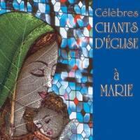 CD - Célèbres chants d'église à Marie