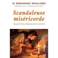 Scandaleuse Misericorde. Quand Dieu Depasse Les Bornes.