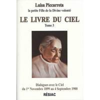 Le livre du Ciel - Tome 3 - Dialogues avec le Ciel du 1er novembre 1899 au 4 septembre 1900