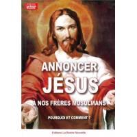 Annoncer Jesus A Nos Freres Musulmans - Pourquoi Et Comment ?