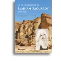 La vie prodigieuse de Mariam Baouardy (1846-1878)