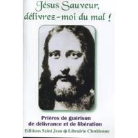 Jésus Sauveur, Délivrez-Moi Du Mal ! - Prières de guérison de délivrance et de libération