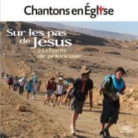 CD - Chantons en Eglise - Sur les pas de Jésus - 23 chants de pélerinage