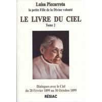 Le livre du Ciel - Tome 2 - Dialogues avec le Ciel du 28 février 1899 au 30 octobre 1899