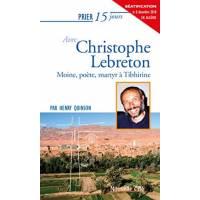 Prier 15 Jours - Christophe Lebreton - Moine, Poete, Martyr A Tibhirin